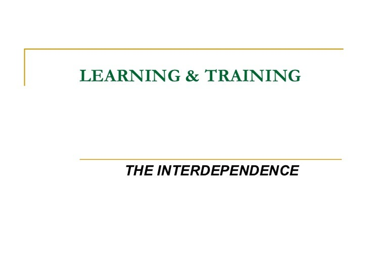 LEARNING & TRAINING THE INTERDEPENDENCE