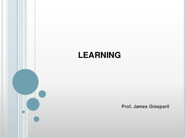 LEARNING           Prof. James Grasparil