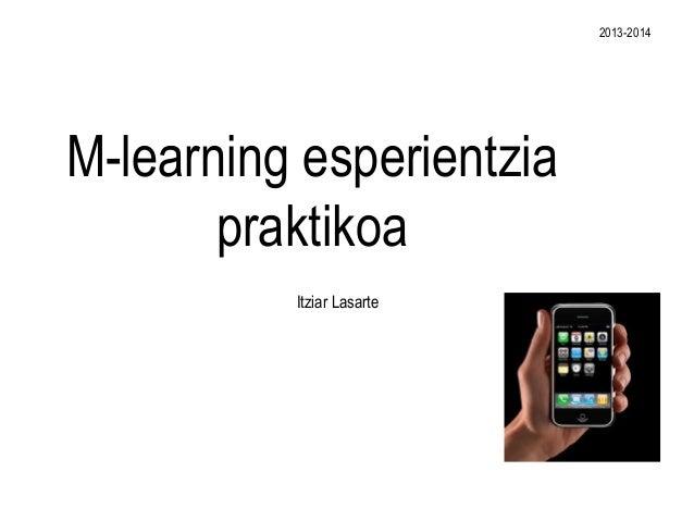 2013-2014  M-learning esperientzia praktikoa Itziar Lasarte