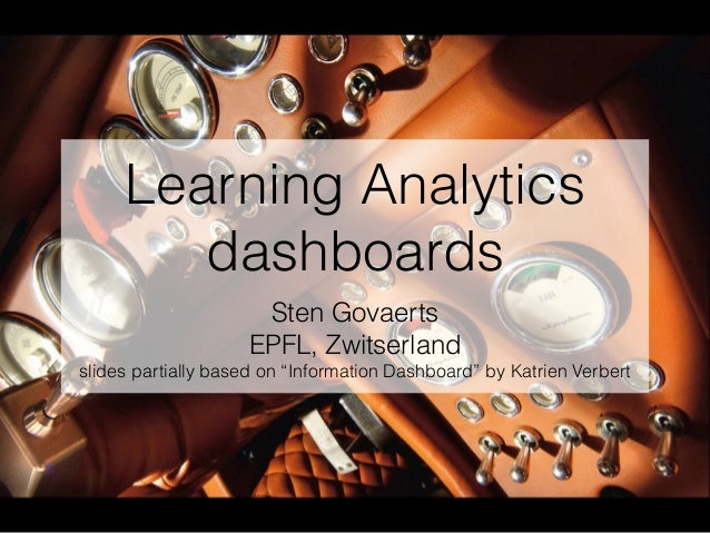 "Learning Analytics dashboards Sten Govaerts EPFL, Zwitserland slides partially based on ""Information Dashboard"" by Katrien..."