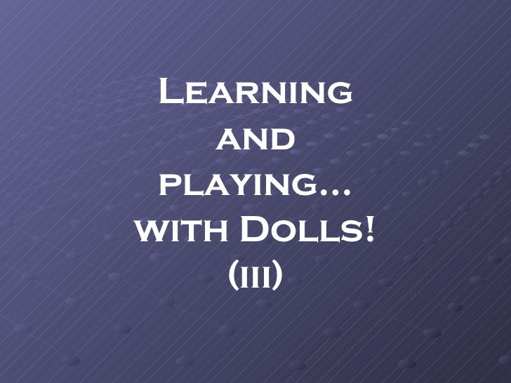 Learning and playing… with Dolls! (iii)