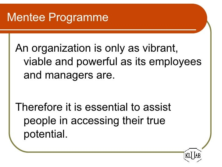 Mentee Programme <ul><li>An organization is only as vibrant, viable and powerful as its employees and managers are. </li><...