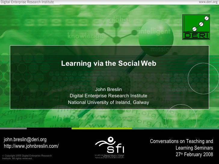 Learning via the Social Web John Breslin Digital Enterprise Research Institute National University of Ireland, Galway [ema...