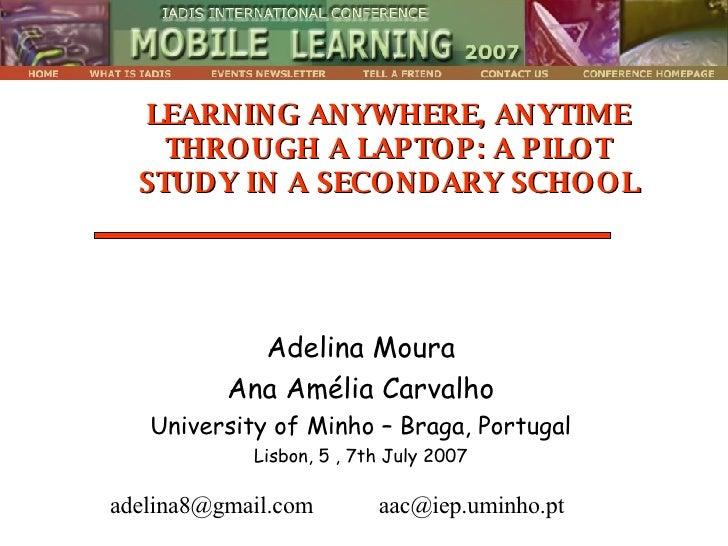LEARNING ANYWHERE, ANYTIME THROUGH A LAPTOP: A PILOT STUDY IN A SECONDARY SCHOOL Adelina Moura Ana Amélia Carvalho Univers...