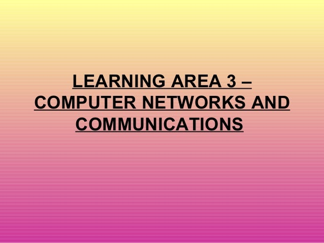 LEARNING AREA 3 – COMPUTER NETWORKS AND COMMUNICATIONS