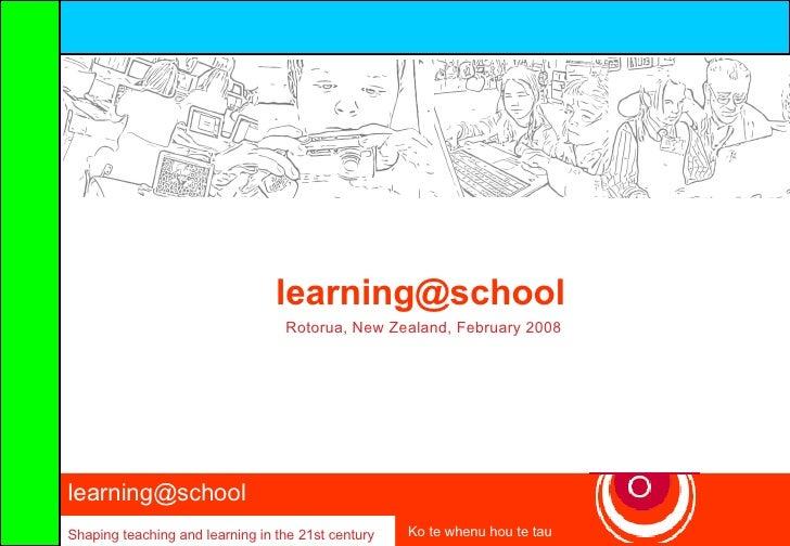 learning@school  Shaping teaching and learning in the 21st century Ko te whenu hou te tau [email_address]   Rotorua, New Z...