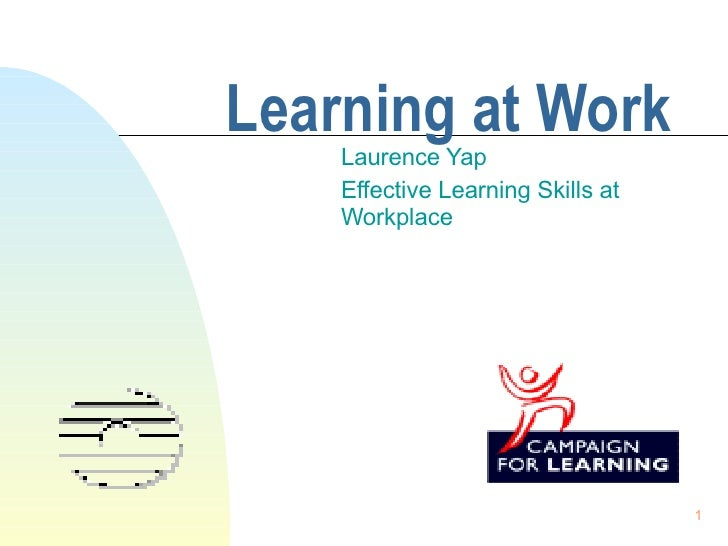 Learning at Work Laurence Yap Effective Learning Skills at Workplace
