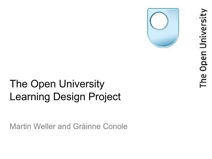 The Open University Learning Design Project Martin Weller and Gr à inne Conole