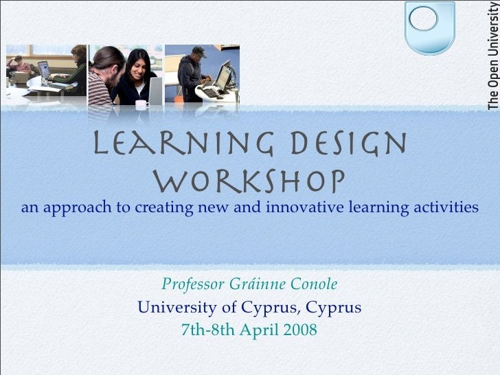 Learning design             Workshop an approach to creating new and innovative learning activities                     Pr...