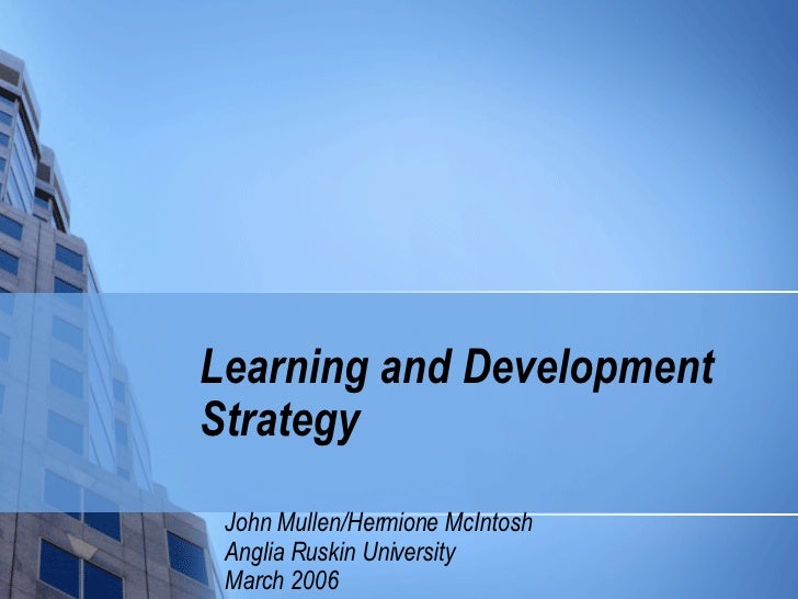 Learning and Development Strategy   John Mullen/Hermione McIntosh Anglia Ruskin University March 2006