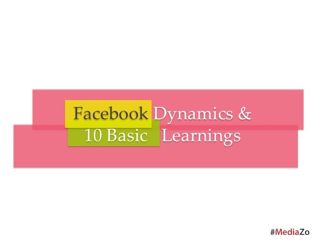 Facebook Dynamics &   10 Basic   Learnings