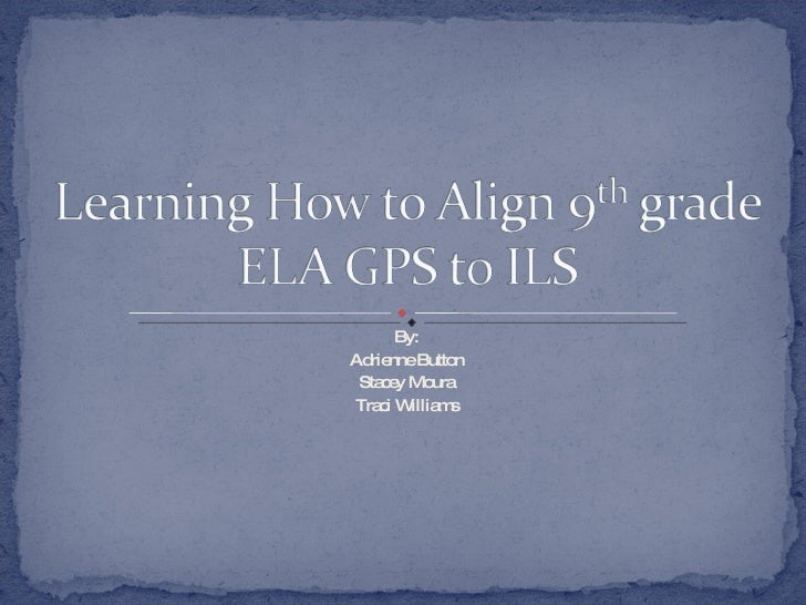 Learning How To Align 9th Grade ELA GPS and ILS