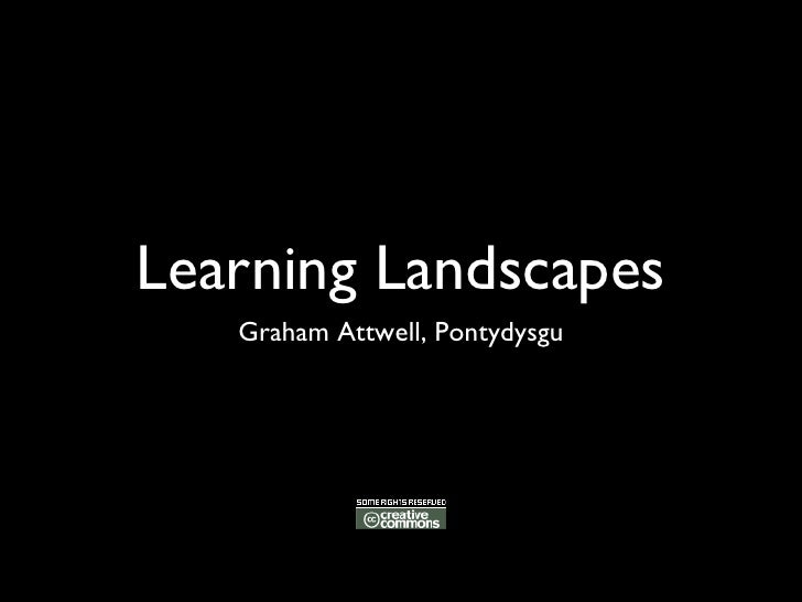 Learning Landscapes <ul><li>Graham Attwell, Pontydysgu </li></ul>