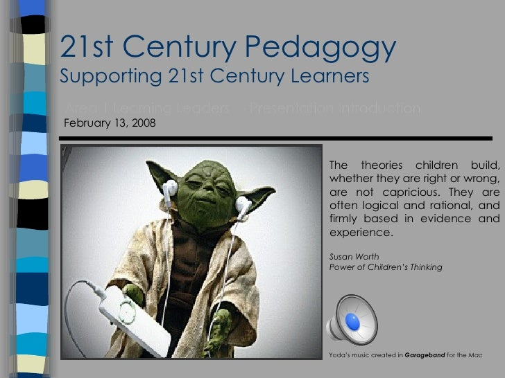 21st Century Pedagogy Supporting 21st Century Learners Area 1 Learning Leaders  - Presentation Introduction February 13, 2...