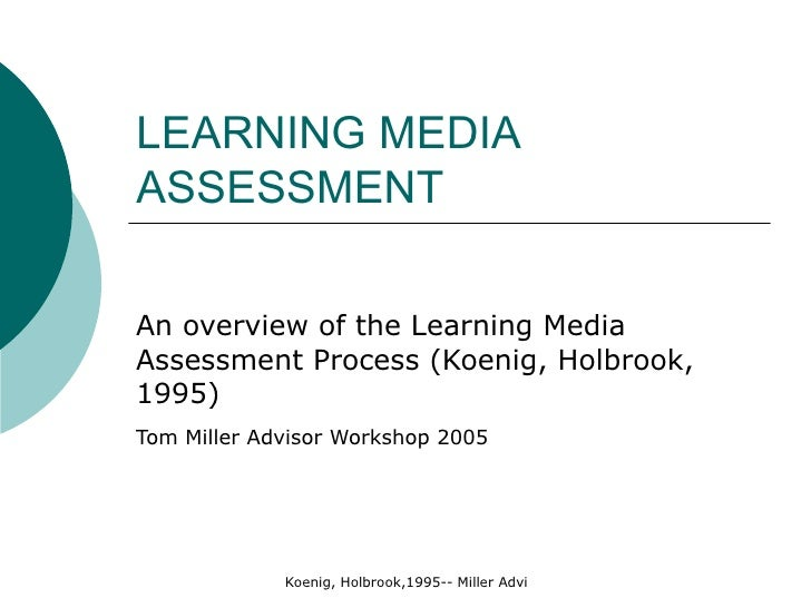 LEARNING MEDIA  ASSESSMENT An overview of the Learning Media Assessment Process (Koenig, Holbrook, 1995) Tom Miller Adviso...