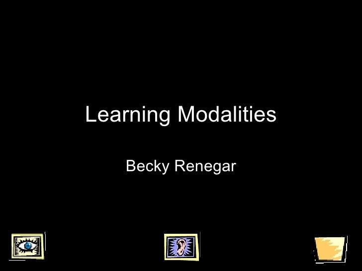 Learning Modalities Becky Renegar