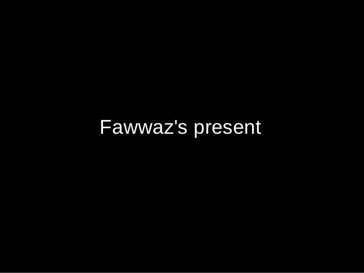 Fawwaz's present