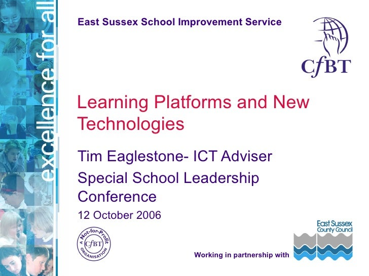 Learning Platforms and New Technologies Tim Eaglestone- ICT Adviser Special School Leadership Conference  12 October 2006