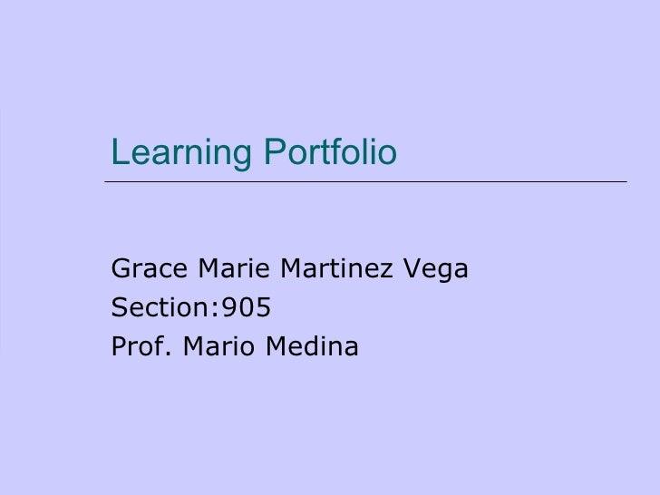 Learning Portfolio Grace Marie Martinez Vega Section:905 Prof. Mario Medina