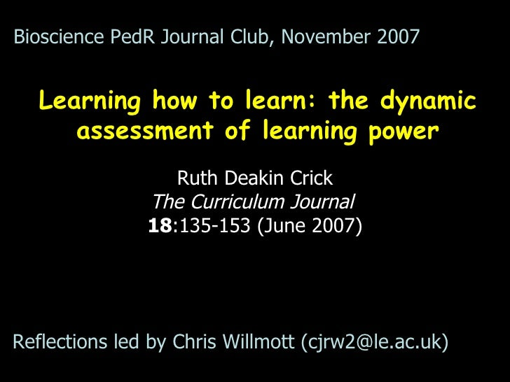 Learning how to learn: the dynamic assessment of learning power Ruth Deakin Crick The Curriculum Journal   18 :135-153 (Ju...