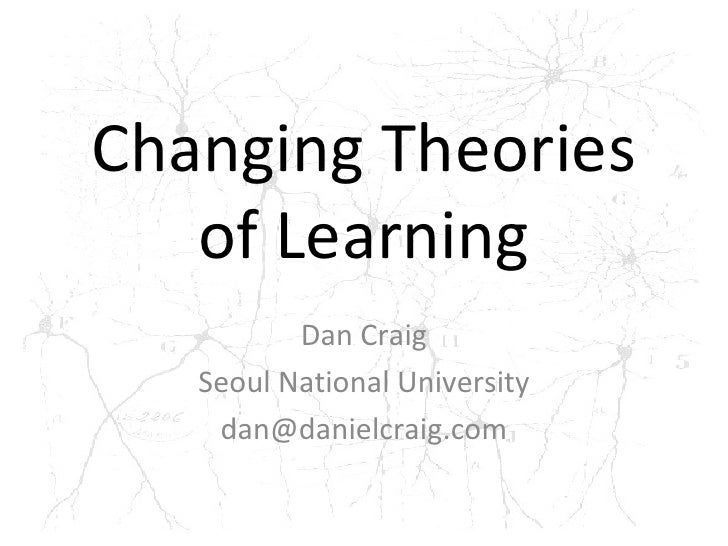Changing Theories of Learning Dan Craig Seoul National University [email_address]