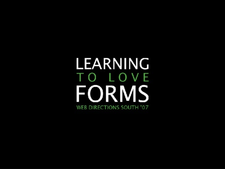 Learning To Love Forms (Web Directions South '07)