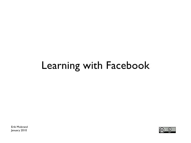 Learning with FacebookErik MobrandJanuary 2010