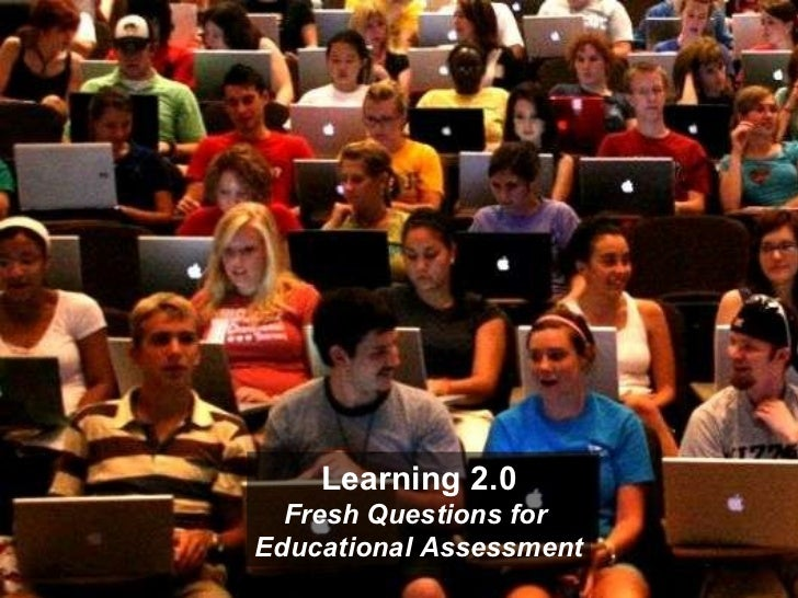 Learning 2.0 Fresh Questions for  Educational Assessment