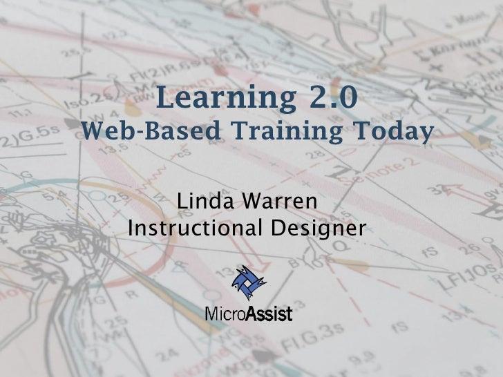 Learning 2.0Web-Based Training Today        Linda Warren   Instructional Designer