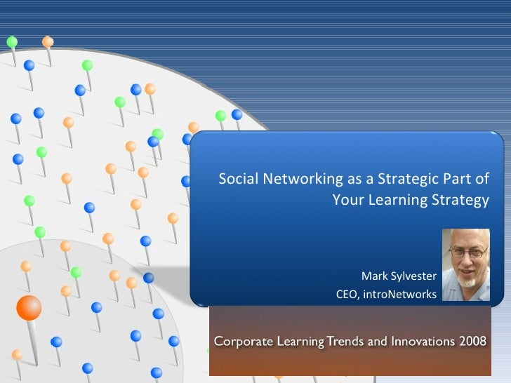 Mark Sylvester CEO, introNetworks Social Networking as a Strategic Part of Your Learning Strategy