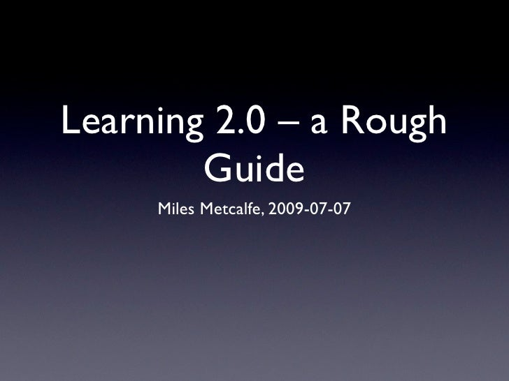 Learning 2.0, A Rough Guide