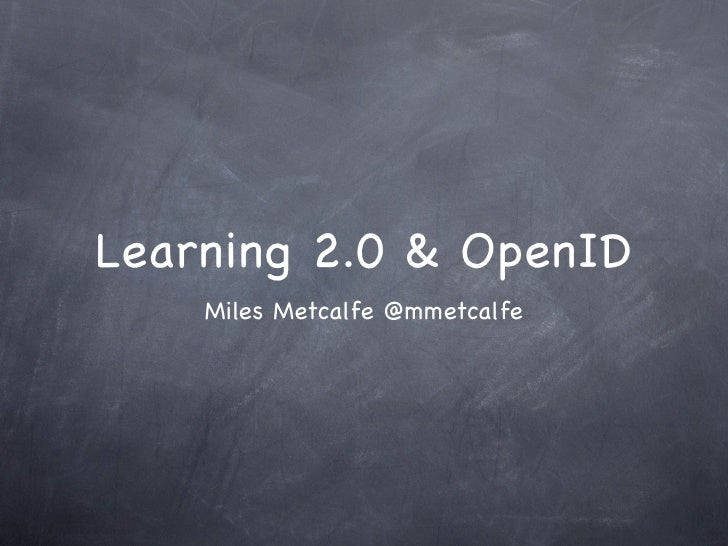Learning 2.0 & OpenID     Miles Metcalfe @mmetcalfe