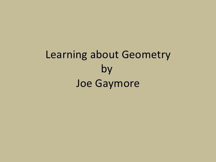 Learning about Geometry by  Joe Gaymore
