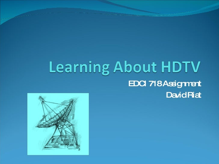Learning About Hdtv - EDCI718