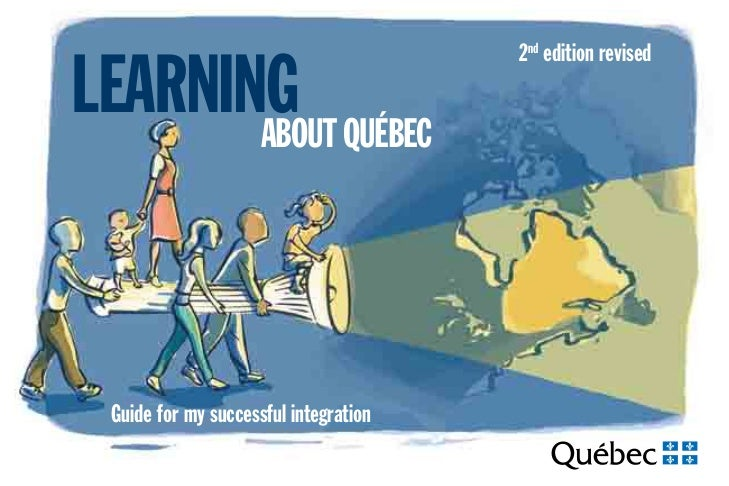 2nd edition revisedLEARNING QUÉBEC       ABOUT Guide for my successful integration