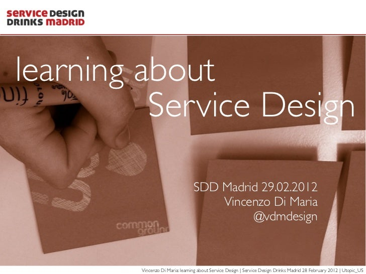 learning about          Service Design                                 SDD Madrid 29.02.2012                              ...