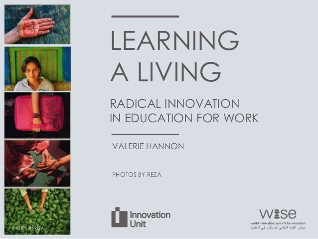 LEARNING A LIVING VALERIE HANNON PHOTOS BY REZA RADICAL INNOVATION IN EDUCATION FOR WORK PHOTOS BY REZA