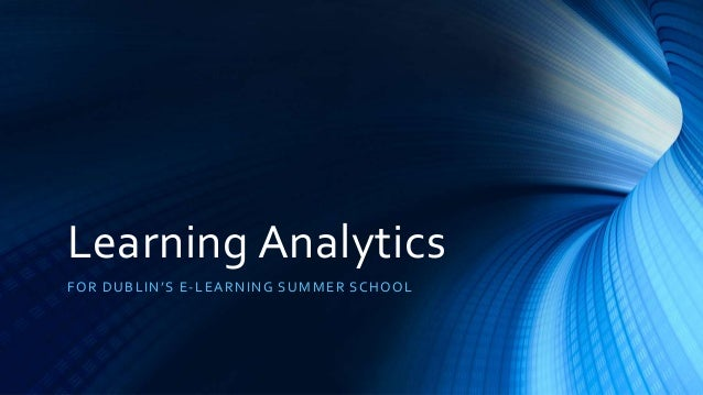 Learning Analytics FOR DUBLIN'S E-LEARNING SUMMER SCHOOL