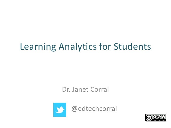Learning Analytics for Students         Dr. Janet Corral            @edtechcorral