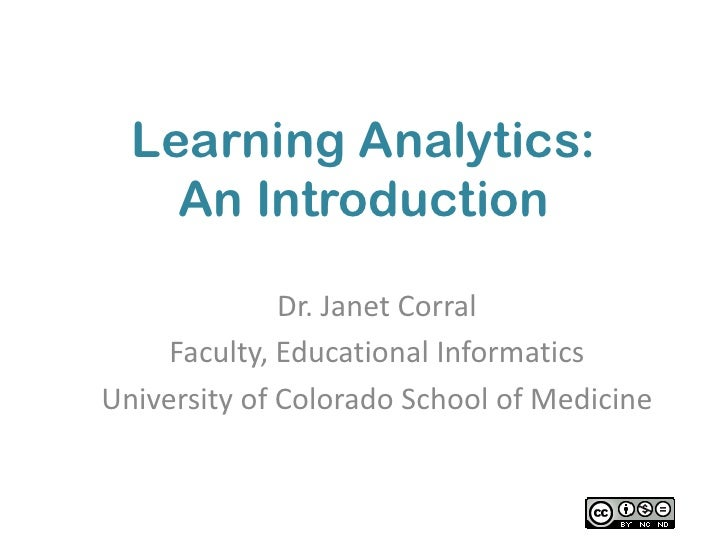 Learning Analytics:    An Introduction              Dr. Janet Corral     Faculty, Educational InformaticsUniversity of Col...