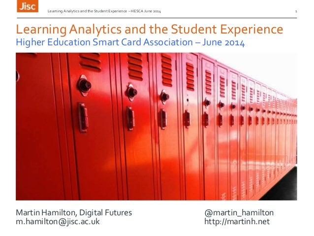 Learning Analytics and the Student Experience – HESCA June 2014 1 LearningAnalytics and the Student Experience Higher Educ...