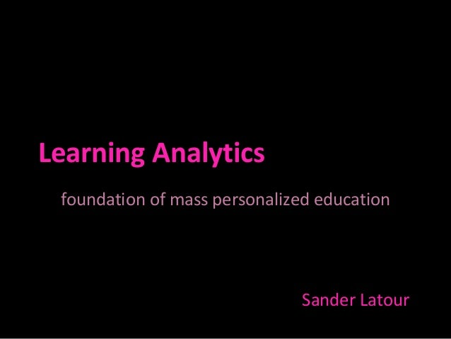 Learning analytics : foundation of mass personalized education