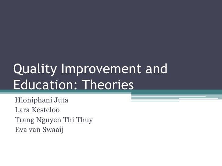 Quality Improvement andEducation: TheoriesHloniphani JutaLara KestelooTrang Nguyen Thi ThuyEva van Swaaij