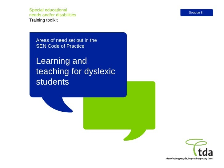 Learning and teaching for dyslexic students Special educational  needs and/or disabilities Training toolkit Session 8 Area...