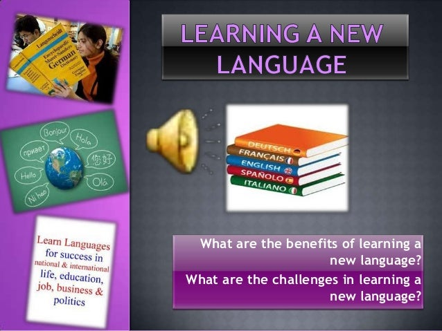 What are the benefits of learning a                      new language?What are the challenges in learning a               ...