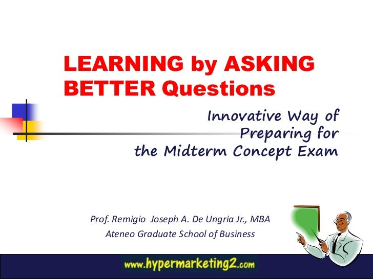 LEARNING by ASKINGBETTER Questions                    Innovative Way of                        Preparing for           the...