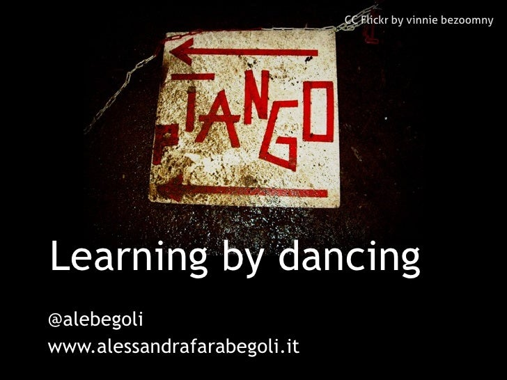 Learning by dancing