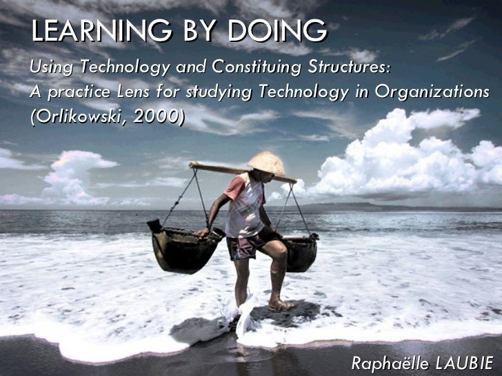 WEB 2.0 LEARNING BY DOING Raphaëlle LAUBIE Using Technology and Constituing Structures: A practice Lens for studying Techn...