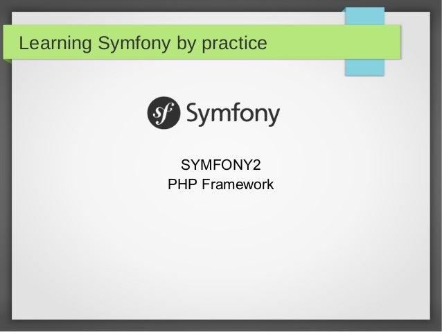 Learning Symfony by practice SYMFONY2 PHP Framework