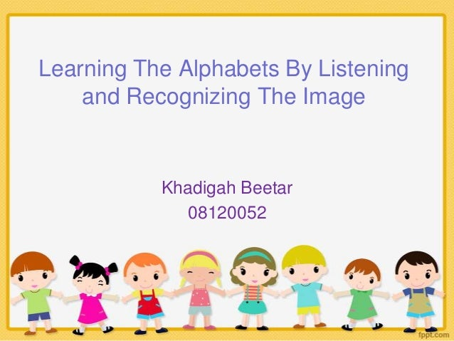 Learning The Alphabets By Listening and Recognizing The Image Khadigah Beetar 08120052